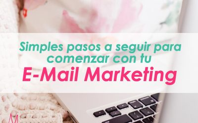 Simples pasos a seguir para comenzar con tu E-Mail Marketing