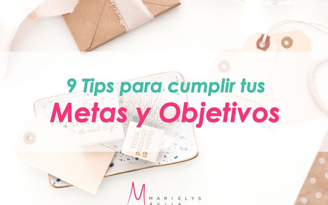 9 TIPS PARA CUMPLIR TUS METAS Y OBJETIVOS