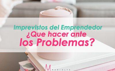 Imprevistos del Emprendedor: ¿que hacer ante los problemas?