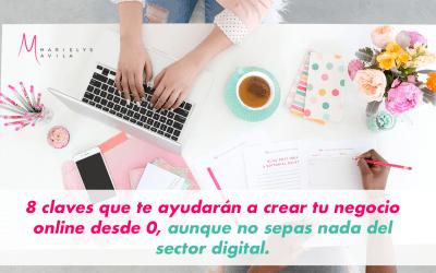 8 claves que te ayudarán a crear tu negocio online desde cero, aunque no sepas nada del sector digital.
