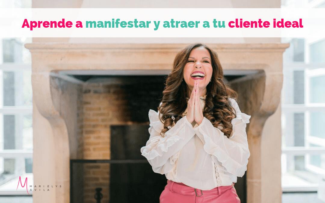 Aprende a Manifestar y a atraer a tu cliente ideal