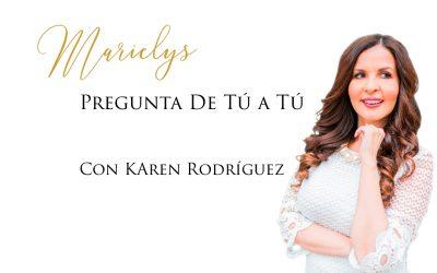 Marielys pregunta de tú a tú, con Karen Rodríguez