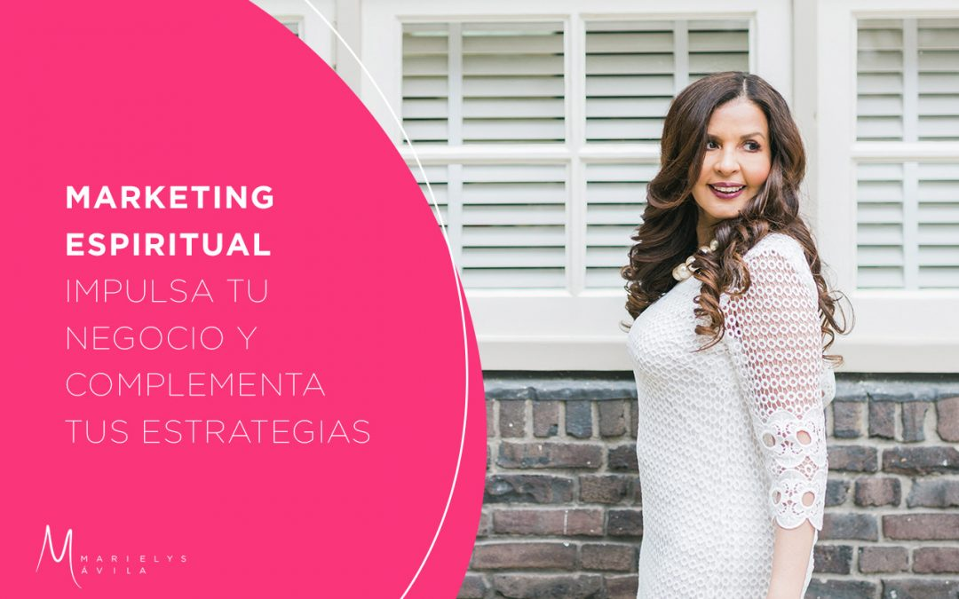 Marketing Espiritual,  impulsa tu negocio online y complementa tus estrategias