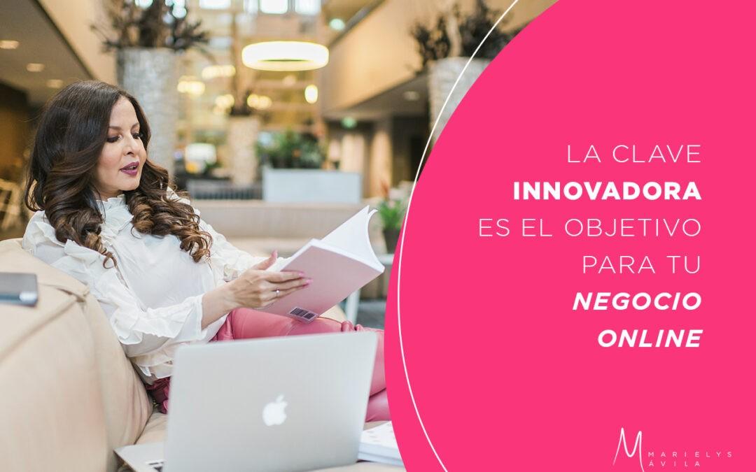 La clave innovadora es el objetivo para tu negocio online